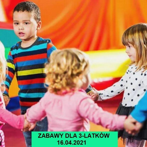 Zabawy dla 3-latków - 16.04.2021